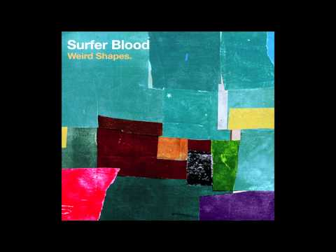 Surfer Blood - Weird Shapes [Official Audio]