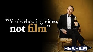 """You're shooting video, not film"" 