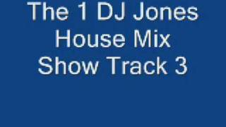 The 1 DJ Jones House Mix Show Track 3