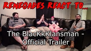 Renegades React to... The BlacKkKlansman - Official Trailer