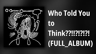 Milo // Who Told You to Think??!!?!?!?! (FULL ALBUM)