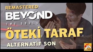 BEYOND: TWO SOULS | ÖTEKİ TARAF | Alternatif Son (1080p) (PS4)