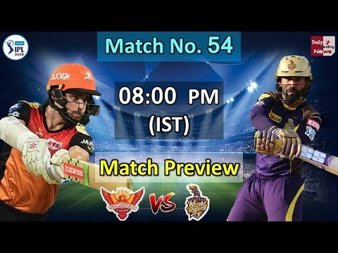 Vivo IPL 2018: Kolkata Knight Riders vs Sunrisers Hyderabad Match No 54 Preview !!