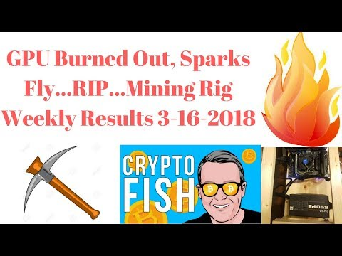 GPU Burned Out, Sparks Fly...RIP...Mining Rig Weekly Results 3-16-2018