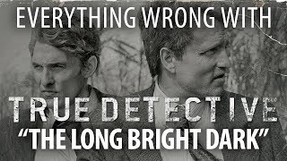 "Everything Wrong With True Detective ""The Long Bright Dark"""