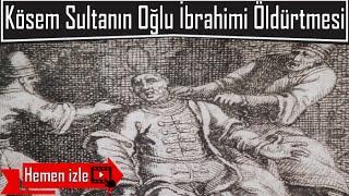 Kösem Sultan Oğlu İhimi Neden Öldürttü?