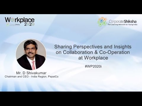 Mr. D Shivakumar, CEO & Chairman, PepsiCo India on Collaboration  &  Cooperation at Workplace