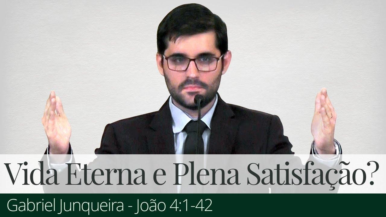 Você Quer Vida Eterna e Plena Satisfação? - Gabriel Junqueira