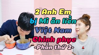 2 Anh Em bị Mì ăn liền Việt Nam Chinh phục - Phần thứ 2