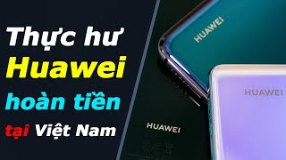 Thực hư Huawei hoàn tiền 100% ở Việt Nam, đọc kĩ tránh hiểu nhầm