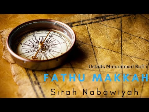 Ustadz Muhammad Rofi'i - Siroh Nabawiyah - Fathu Makkah #2