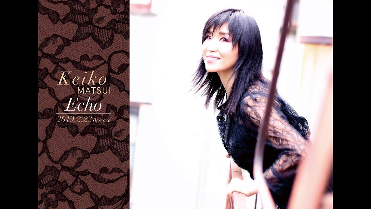 松居慶子 (Keiko Matsui) - 新譜「Echo」2019年2月22日発売予定 Trailer映像(for Japan)を公開 thm Music info Clip
