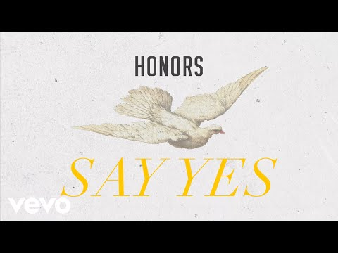 Honors - Say Yes (Static Video)