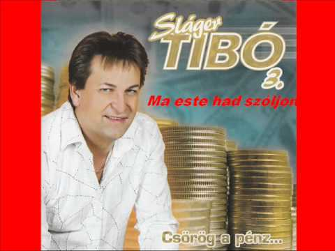 Sláger Tibó - Ma Este Had Szóljon