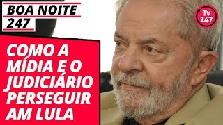 Como A Mídia E O Judiciário Perseguiram Lula Boa Noite 247 17 11 18