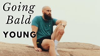 GOING BALD ADVICE FOR YOUNG GUYS