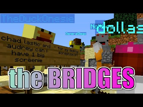 MINECRAFT | the BRIDGES | GAMER CHAD, DOLLASTIC PLAYS & RADIOJH GAMES AUDREY