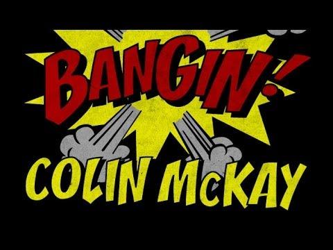 Colin McKay - Bangin!