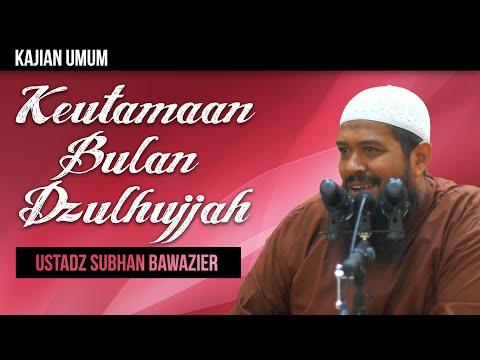 Ceramah Agama: Keutamaan Bulan Dzulhijjah - Ustadz Subhan Bawazier