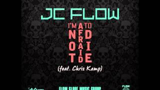 JC Flow - I'm Not Afraid To Die (feat. Chris Kemp)