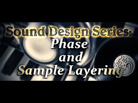 Sound Design Series: Phase and Sample Layering