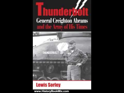 History Book Review: Thunderbolt: General Creighton Abrams and the Army of His Times by Lewis Sorley