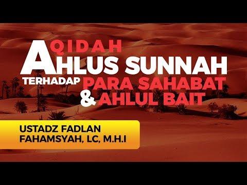 Aqidah Ahlus sunnah terhadap para sahabat dan ahlul bait - Ustadz Fadlan Fahamsyah,Lc, M.H.I