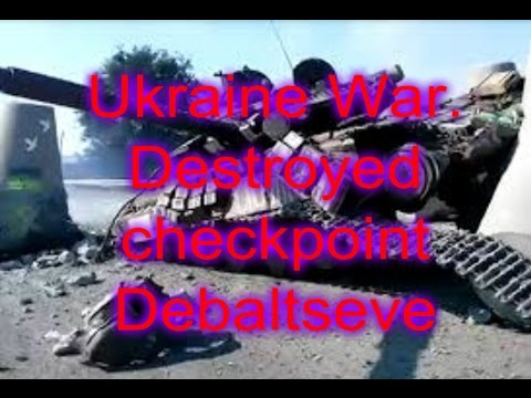 Ukraine War.Destroyed checkpoint and armored vehicles Debaltseve Donetsk, Luhansk,Mariupol