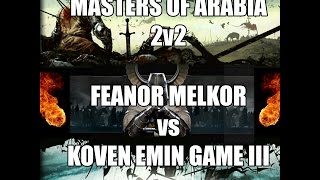 Feanor Melkor vs Emin Koven MASTERS OF ARABIA 2v2 Game 3