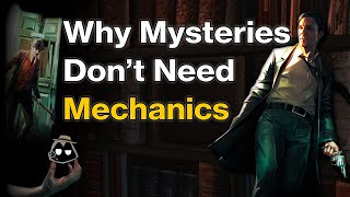 Why Don't Mystery Games Need Mechanics?