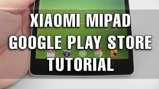 Tutorial: How to Install Google Play Store on Xiaomi Mi Pad and other Google apps - Tablet-News.com