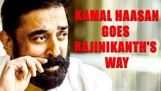 IT'S WAR: Kamal Haasan Goes Rajinikanth's Way….