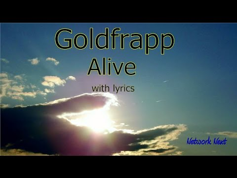Alive Goldfrapp with lyrics