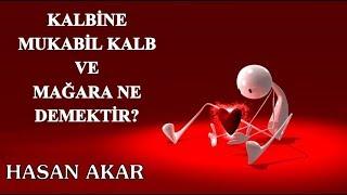 Hasan Akar - Kalbine Mukabil Kalb ve Mağara Ne Demektir?