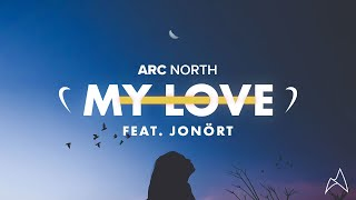 Arc North - My Love (ft. Jonört)