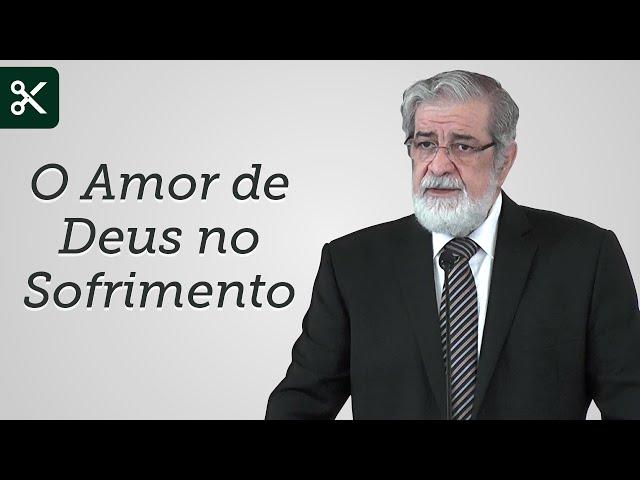 O Amor de Deus no Sofrimento - Augustus Nicodemus (Trecho)