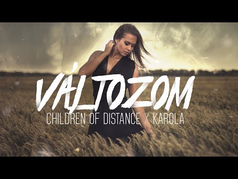 Children Of Distance X Karola - Változom (Official Lyrics Video)