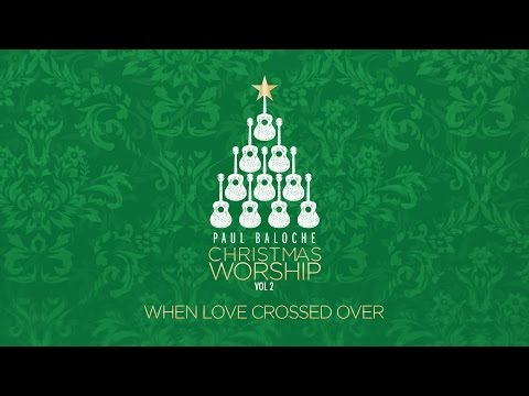 Paul Baloche - When Love Crossed Over
