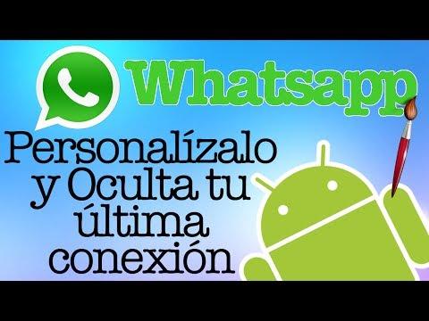 Personalizar Whatsapp y Ocultar tu Ultima Conexion