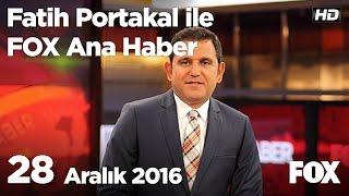 28 Aralık 2016 Fatih Portakal ile FOX Ana Haber