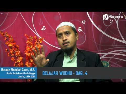 Kajian Fiqih: Belajar Wudhu Bagian 4 - Ustadz Abdullah Zaen, MA