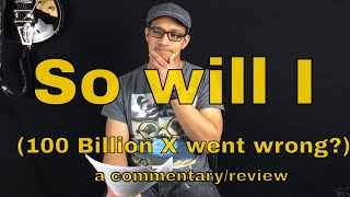 So Will I 100 Billion X Went Wrong A Commentary