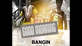 Bangin ft C4 - Good Morning (Audio)