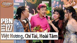PBN 127| Chí Tài, Việt Hương, Hoài Tâm - Phỏng Vấn Hậu Trường