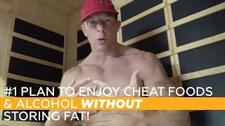 #1 Plan To Enjoy Cheat Foods & Alcohol Without Storing Fat!
