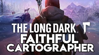 EVERYTHING HAS CHANGED | The Long Dark Faithful Cartographer Update Gameplay
