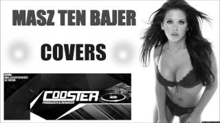 COVERS - MASZ TEN BAJER (COOSTER HOT REMIX)