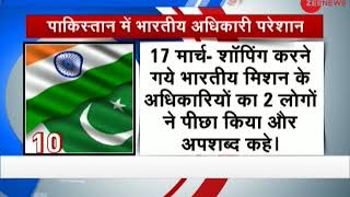 Morning Breaking: India issues 12th note Verbale to Pakistan on diplomats harassment