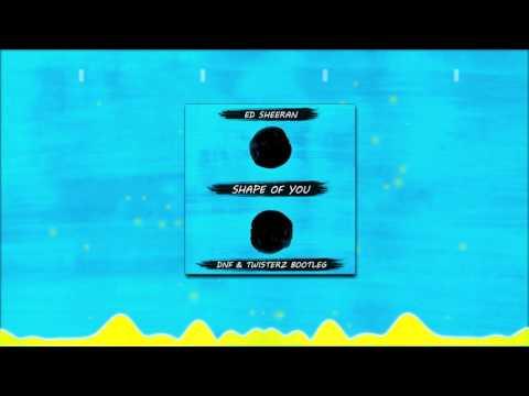 Ed Sheeran - Shape Of You (DNF & TWISTERZ Bootleg)