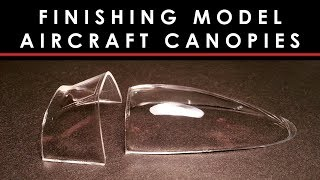 Finishing crystal clear canopies on scale model aircraft - how to guide